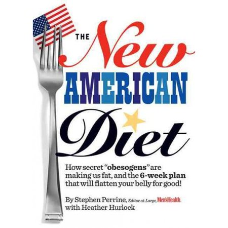 The New American Diet  How Secret  Obesogens  Are Making Us Fat  And The 6 Week Plan That Will Flatten Your Belly For Good