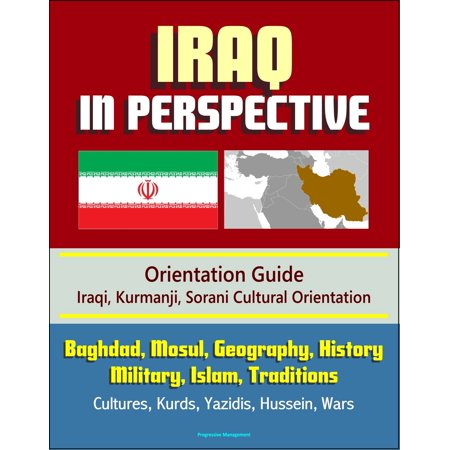 Iraq in Perspective: Orientation Guide, Iraqi, Kurmanji, Sorani Cultural Orientation: Baghdad, Mosul, Geography, History, Military, Islam, Traditions, Cultures, Kurds, Yazidis, Hussein, Wars - eBook - Halloween Traditions History