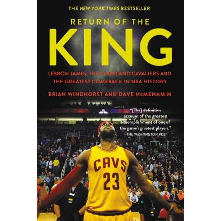 Return of the King : LeBron James, the Cleveland Cavaliers and the Greatest Comeback in NBA (The Best Of James Cleveland)
