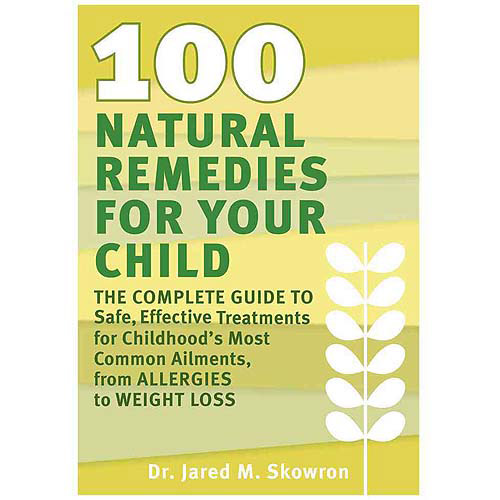 100 Natural Remedies for Your Child: The Complete Guide to Safe, Effective...