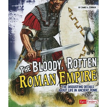 The Bloody, Rotten Roman Empire : The Disgusting Details about Life in Ancient (Accurate Facts And Details About The Southeast Region)