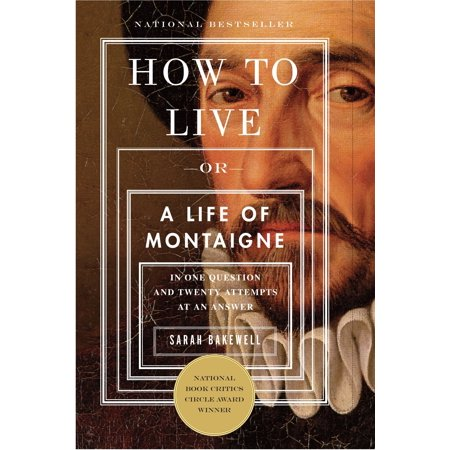 How to Live : Or A Life of Montaigne in One Question and Twenty Attempts at an (The Cast Of One Life To Live)