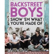 Backsteet Boys: Show'em What You're Made Of (Special Edition) (Music Blu-ray) by FILMRISE