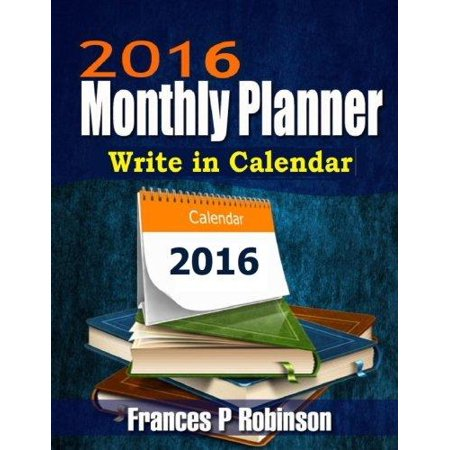 2016 Monthly Planner  Write In Calendar For Your 2016 Monthly Planner