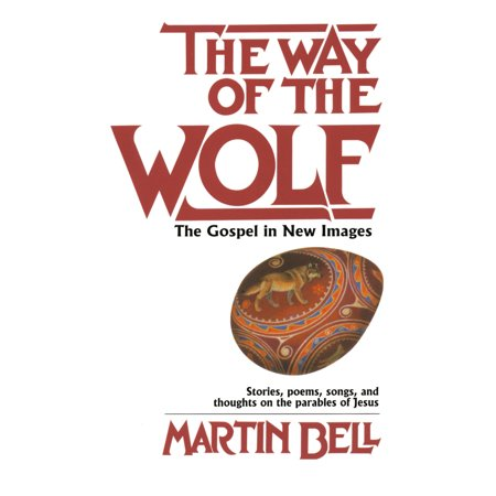 The Way of the Wolf : The Gospel in New Images: Stories, Poems, Songs, and Thoughts on the Parables of