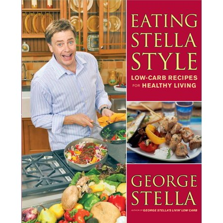 Eating Stella Style : Low-Carb Recipes for Healthy (Foods To Eat On A No Carb Diet)