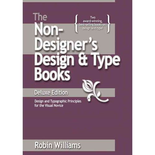 The Non-Designer's Design Book: Design and Typographic Principles for the Visual Noivce