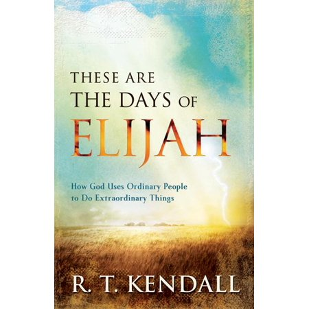These Are the Days of Elijah : How God Uses Ordinary People to Do Extraordinary Things (Paperback)