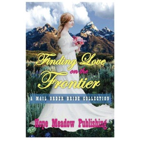 Finding Love On The Frontier  A Mail Order Bride Collection