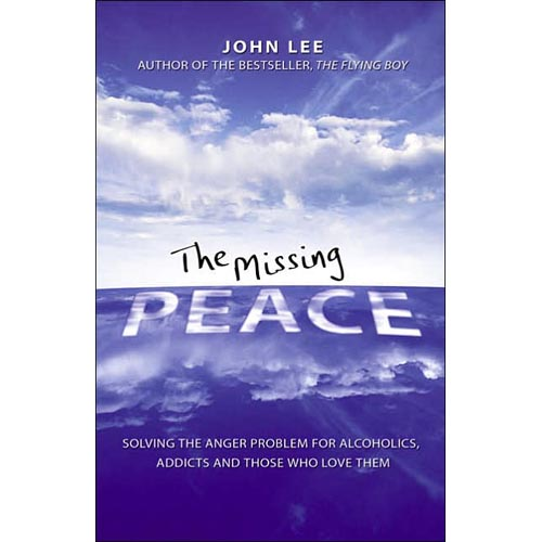 The Missing Peace: Solving the Anger Problem for Alcoholics, Addicts, And Those Who Love Them