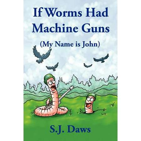 If Worms Had Machine Guns : (My Name Is - Gum Names