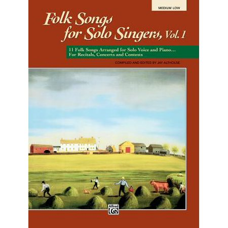 Folk Songs for Solo Singers, Vol 1 : 11 Folk Songs Arranged for Solo Voice and Piano . . . for Recitals, Concerts, and Contests (Medium Low Voice)