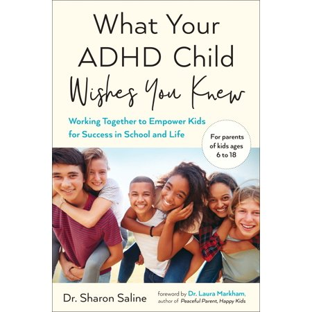 What Your ADHD Child Wishes You Knew : Working Together to Empower Kids for Success in School and