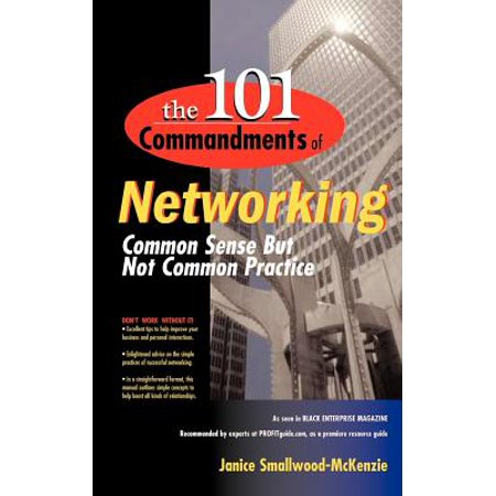 The 101 Commandments of Networking : Common Sense But Not Common Practice (Networking 101)