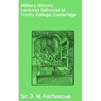 Military History: Lectures Delivered at Trinity College, Cambridge - eBook