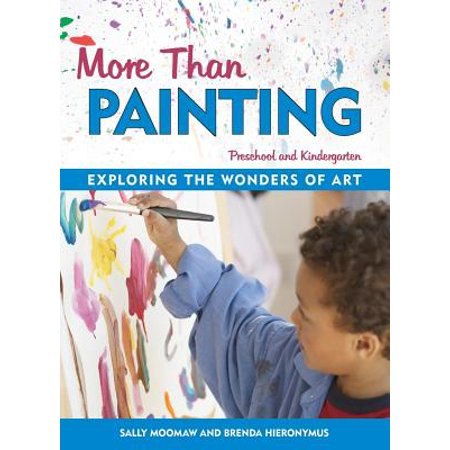 More Than Painting : Exploring the Wonders of Art in Preschool and Kindergarten for $<!---->