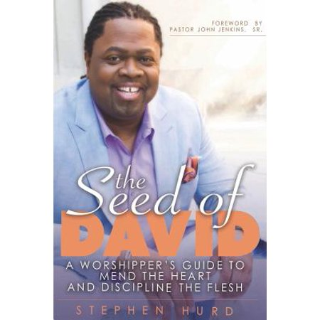 Seed of David : A Worshipper's Guide to Mend the Heart and Discipline the (Heart Of Stone To Heart Of Flesh)