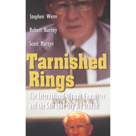 Tarnished Rings : The International Olympic Committee and the Salt Lake City Bid Scandal