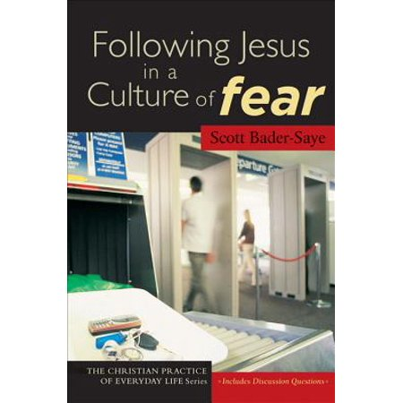 Following Jesus in a Culture of Fear (The Christian Practice of Everyday Life) -