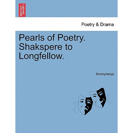 Pearls of Poetry. Shakspere to Longfellow.