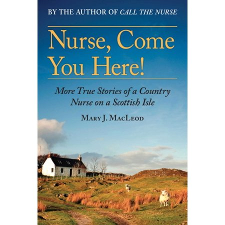 Nurse, Come You Here! : More True Stories of a Country Nurse on a Scottish Isle (The Country Nurse Series, Book (Royal Bank Of Scotland Isle Of Man)