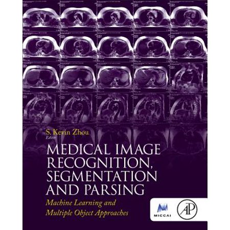 Medical Image Recognition, Segmentation and Parsing : Machine Learning and Multiple Object (Machine Learning A Probabilistic Perspective Kevin Murphy)