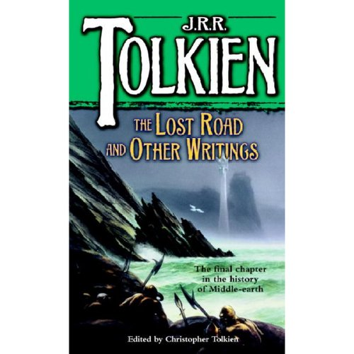 The Lost Road and Other Writings: Language and Legend Before the Lord of the Rings