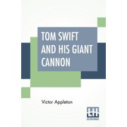 Tom Swift And His Giant Cannon: Or The Longest Shots On Record (Paperback)