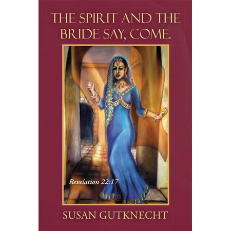 The Spirit and the Bride Say, Come. - eBook