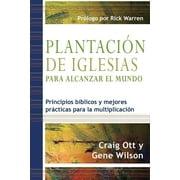 Plantacion de Iglesias Para Alcanzar El Mundo : Principios Biblicos y Mejores Practicas Para La Multiplicacion