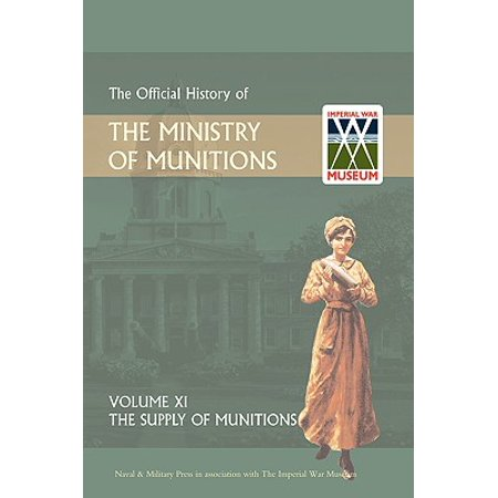 Official History of the Ministry of Munitions Volume XI : The Supply of Munitions](Ministry Supplies)