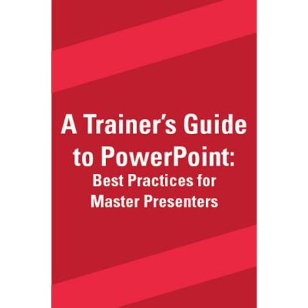 A Trainer's Guide to PowerPoint : Best Practices for Master (Siem Logging Best Practices)
