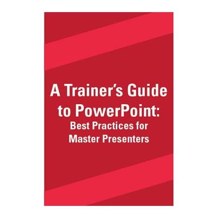 A Trainer's Guide to PowerPoint : Best Practices for Master