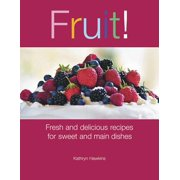 Fruit! : Fresh and Delicious Recipes for Sweet and Main Dishes