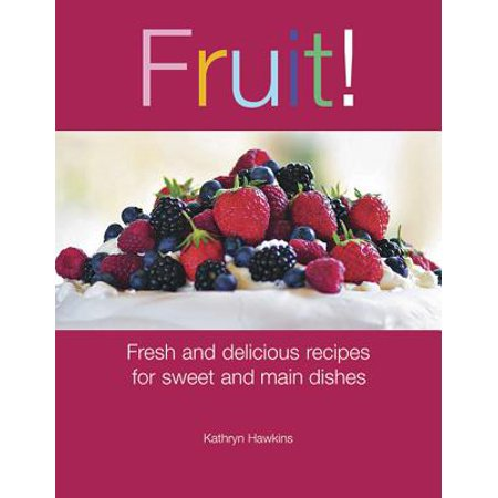 Fruit! : Fresh and Delicious Recipes for Sweet and Main Dishes - Halloween Main Dish Food Recipes