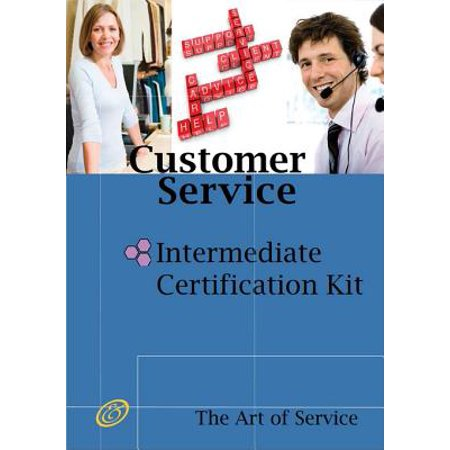 Customer Service Intermediate Level Full Certification Kit - Complete Skills, Training, and Support Steps to the Best Customer Experience by Redefining and Improving Customer Experience -
