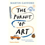 The Pursuit of Art: Travels, Encounters and Revelations - eBook