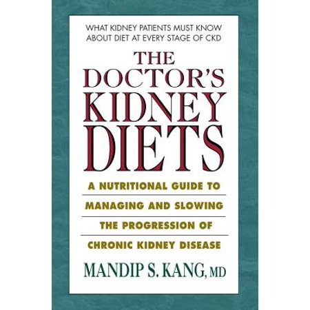 The Doctor's Kidney Diets : A Nutritional Guide to Managing and Slowing the Progression of Chronic Kidney (Signs Of Chronic Kidney Disease In Cats)