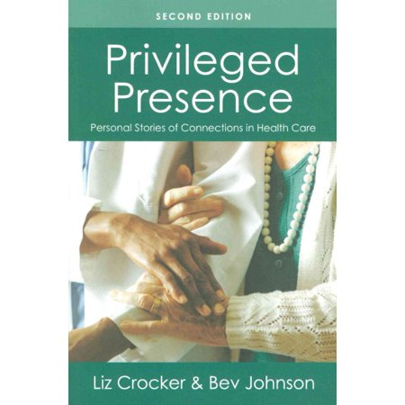 Privileged Presence  Personal Stories Of Connections In Health Care