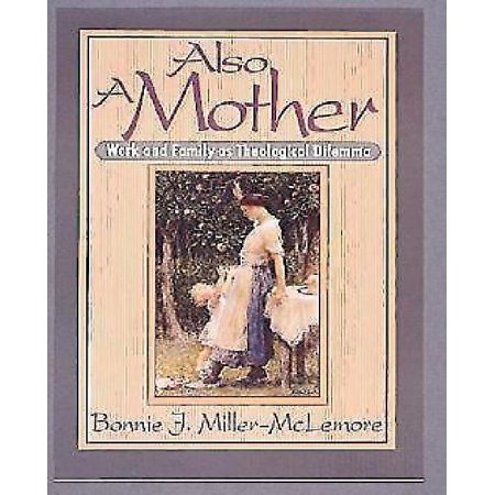 Also a Mother: Work and Family as Theological Dilemma - image 1 de 1