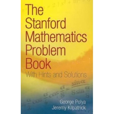 The Stanford Mathematics Problem Book  With Hints And Solutions