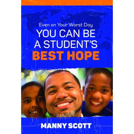 Even on Your Worst Day, You Can Be a Student's Best Hope - (Expect The Worst Hope For The Best Quote)