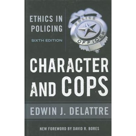 Character and Cops : Ethics in Policing (Character And Cops Ethics In Policing Summary)