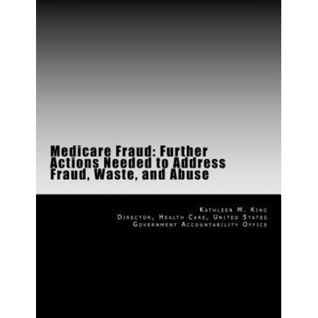 Medicare Fraud  Further Actions Needed To Address Fraud  Waste  And Abuse