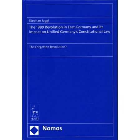 The 1989 Revolution In East Germany And Its Impact On Unified Germanys Constitutional Law  The Forgotten Revolution