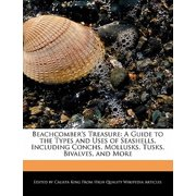 Beachcomber's Treasure : A Guide to the Types and Uses of Seashells, Including Conchs, Mollusks, Tusks, Bivalves, and More