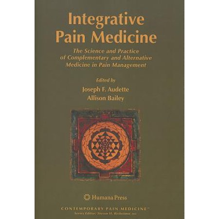 Integrative Pain Medicine : The Science and Practice of Complementary and Alternative Medicine in Pain