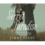 Our Secret Paradise: Seven Secrets for Building a Secure and Satisfying Marriage (Audiobook)