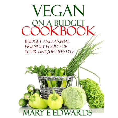 Vegan on a Budget Cookbook: Budget and animal friendly food for your unique lifestyle. - eBook](Halloween Food Ideas On A Budget)