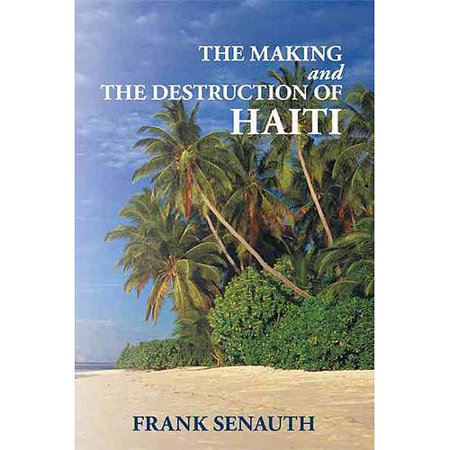 The Making and the Destruction of Haiti